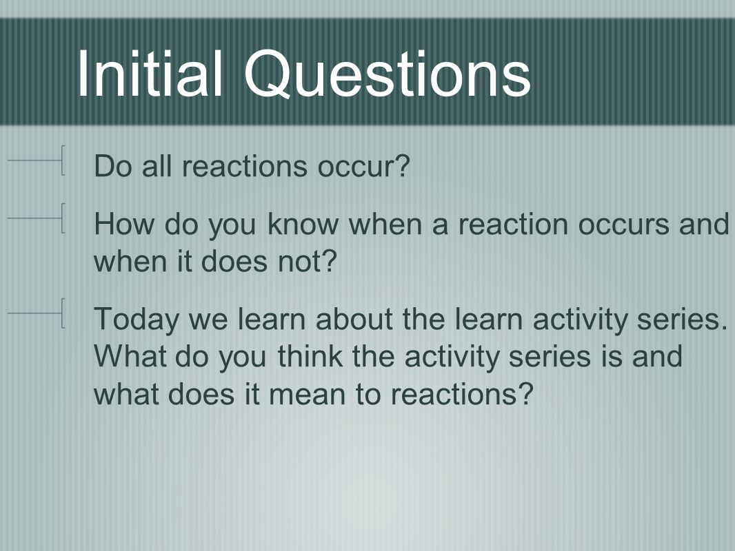 Initial Questions Do all reactions occur.