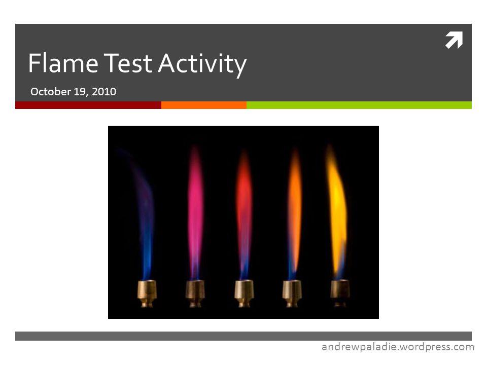  Flame Test Activity October 19, 2010 andrewpaladie.wordpress.com