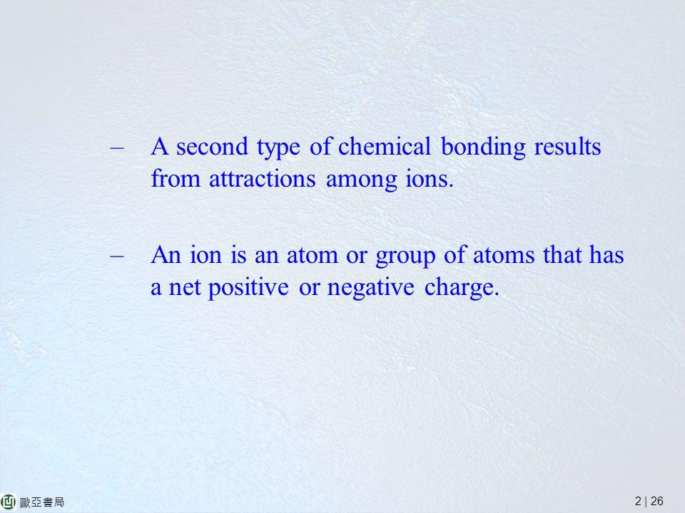 2 | 26 歐亞書局 –A second type of chemical bonding results from attractions among ions.