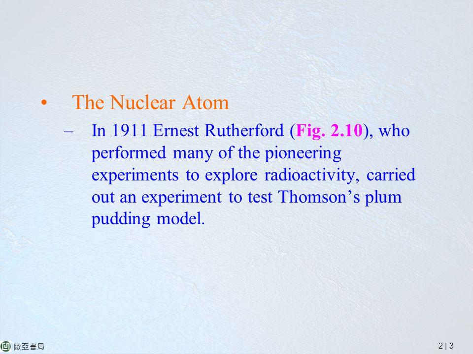 2 | 3 歐亞書局 The Nuclear Atom –In 1911 Ernest Rutherford (Fig.
