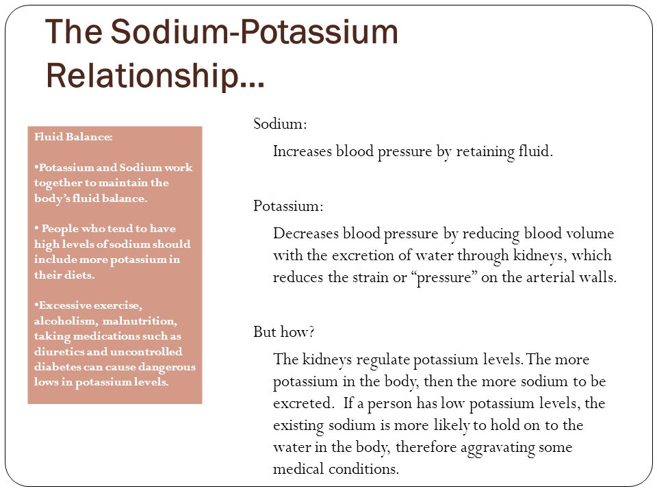 The Sodium-Potassium Relationship… Sodium: Increases blood pressure by retaining fluid.