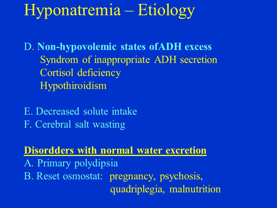 Hyponatremia – Etiology D. Non-hypovolemic states ofADH excess Syndrom of inappropriate ADH secretion Cortisol deficiency Hypothiroidism E. Decreased