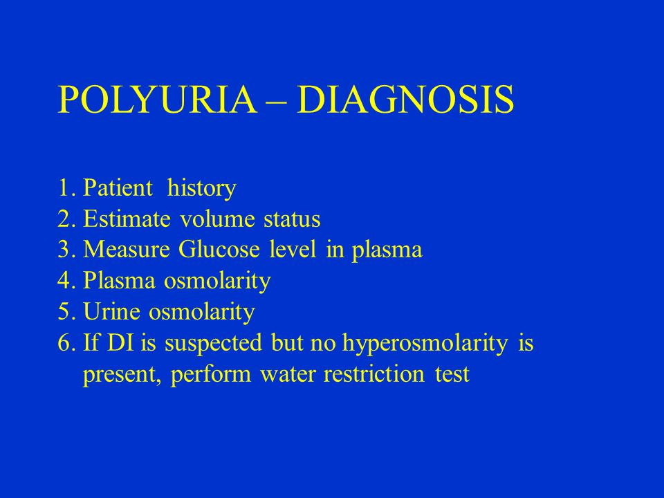POLYURIA – DIAGNOSIS 1. Patient history 2. Estimate volume status 3.