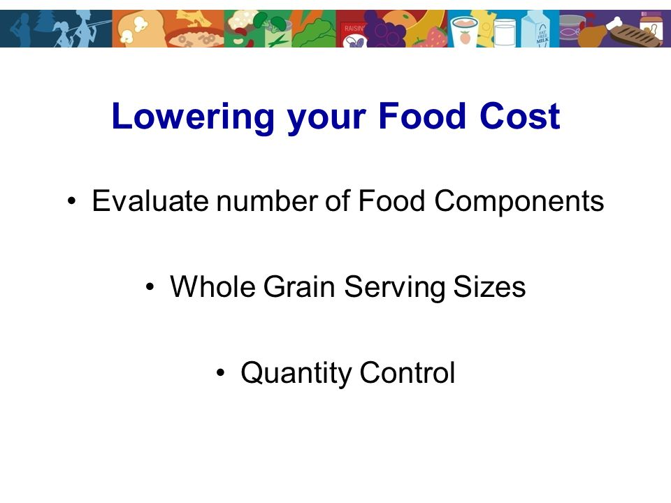 Evaluate number of Food Components Whole Grain Serving Sizes Quantity Control Lowering your Food Cost