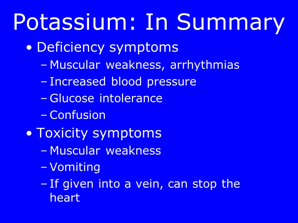 Potassium: In Summary Adequate Intake (AI) for adults: 4700 mg/day; No UL Chief functions in the body –Maintains normal fluid and electrolyte balance –Facilitates many reactions –Supports cell integrity –Assists in nerve impulse transmission and muscle contractions