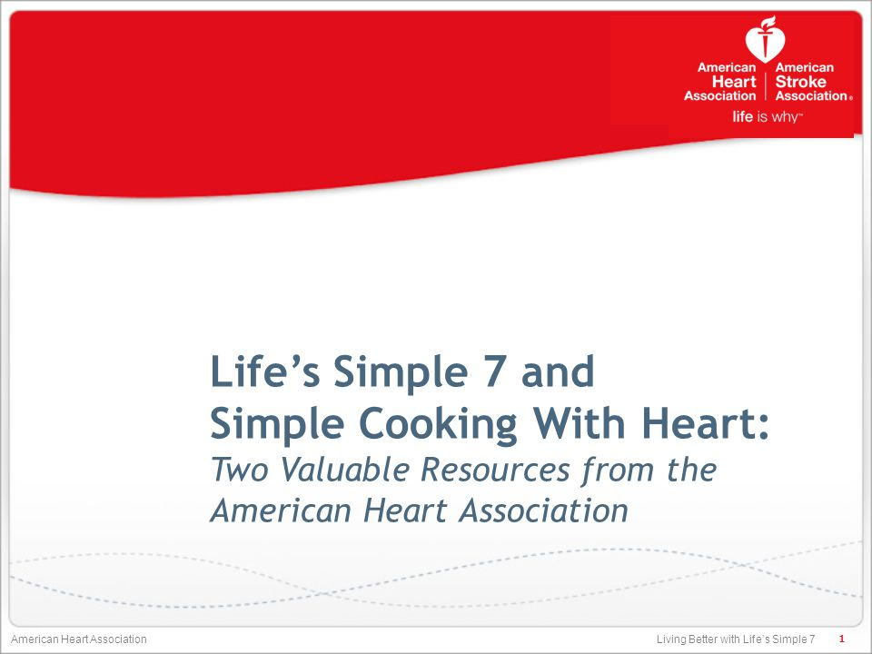 Living Better with Life's Simple 7 American Heart Association Life's Simple 7 and Simple Cooking With Heart: Two Valuable Resources from the American