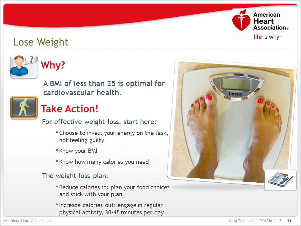 Living Better with Life's Simple 7 American Heart Association Lose Weight A BMI of less than 25 is optimal for cardiovascular health. 11 For effective