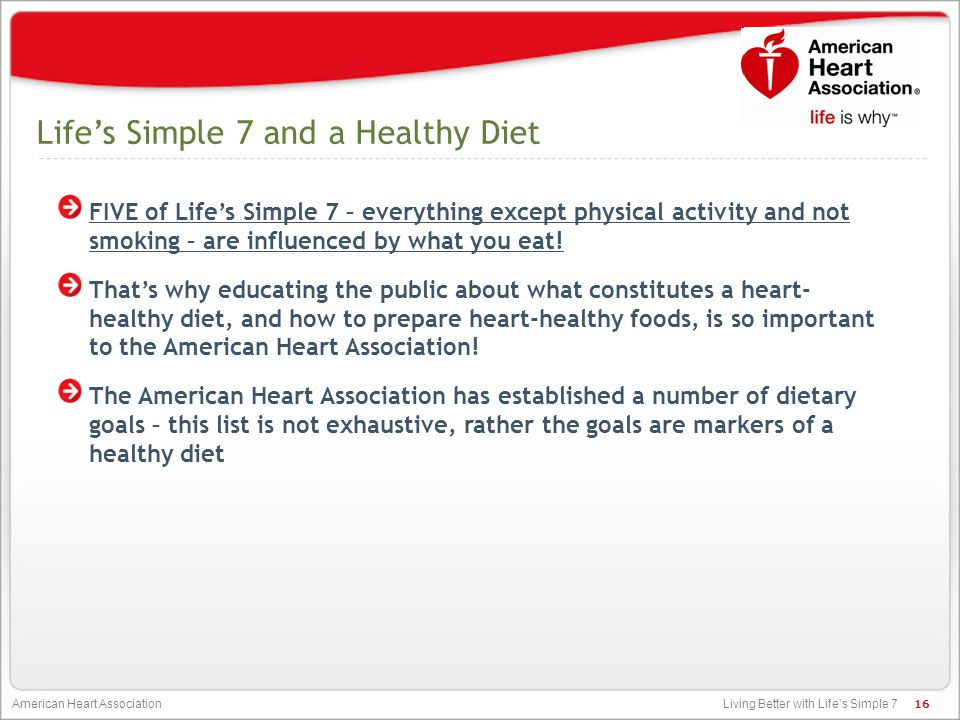 Living Better with Life's Simple 7 American Heart Association Life's Simple 7 and a Healthy Diet FIVE of Life's Simple 7 – everything except physical
