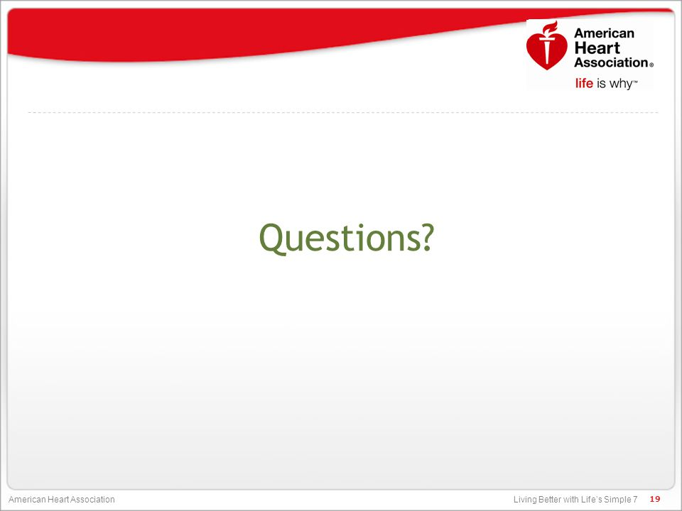 Living Better with Life's Simple 7 American Heart Association Questions? 19