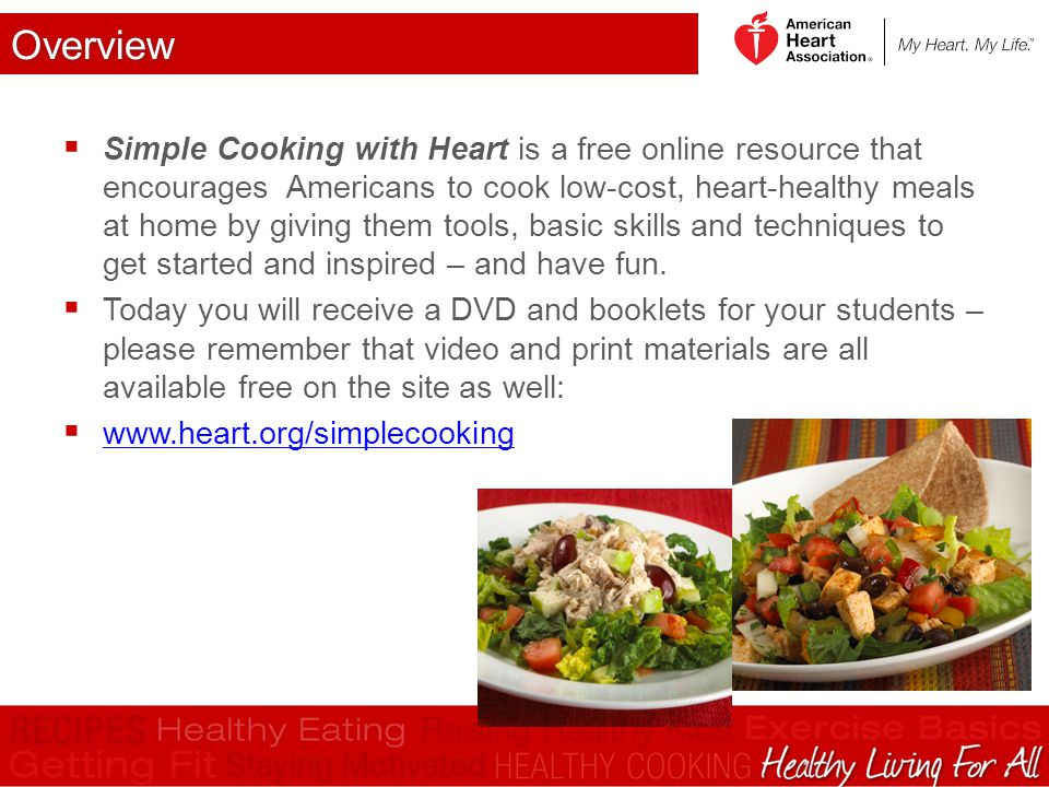 Overview  Simple Cooking with Heart is a free online resource that encourages Americans to cook low-cost, heart-healthy meals at home by giving them