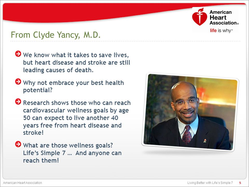 Living Better with Life's Simple 7 American Heart Association Life's Simple 7 and a Healthy Diet FIVE of Life's Simple 7 – everything except physical activity and not smoking – are influenced by what you eat.