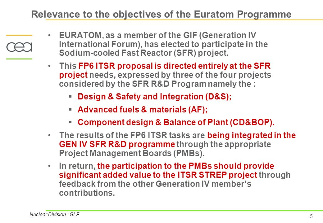 5 Nuclear Division - GLF Relevance to the objectives of the Euratom Programme EURATOM, as a member of the GIF (Generation IV International Forum), has elected to participate in the Sodium-cooled Fast Reactor (SFR) project.