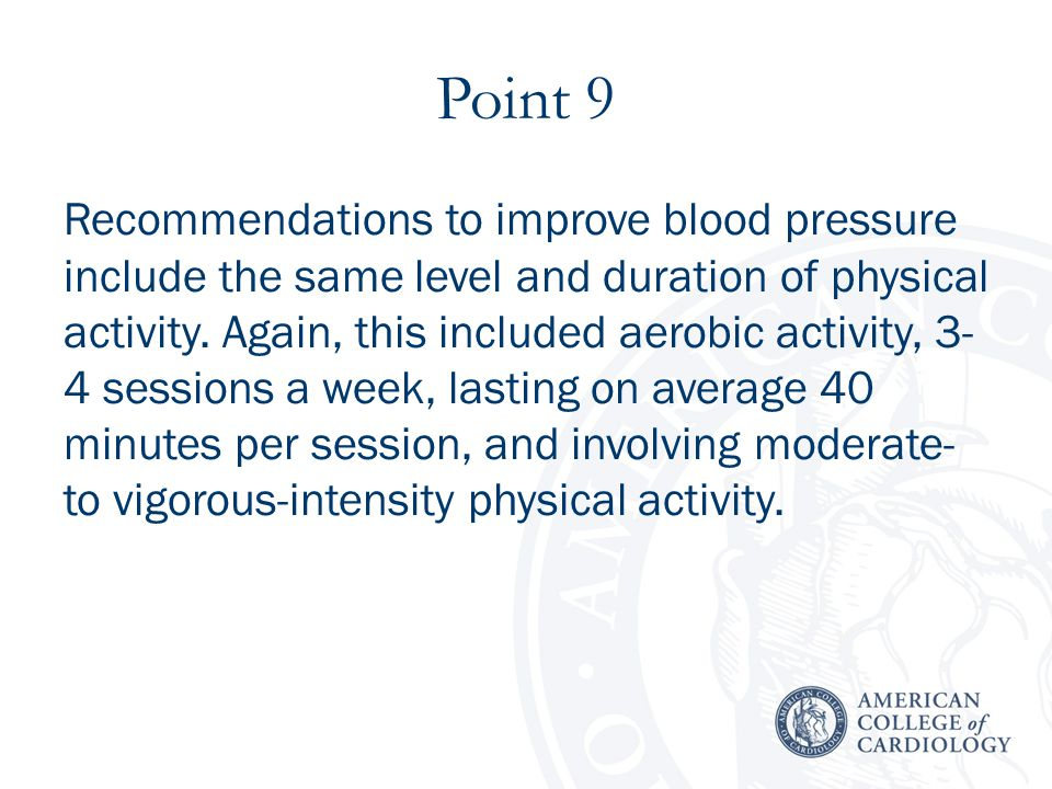 Point 9 Recommendations to improve blood pressure include the same level and duration of physical activity.