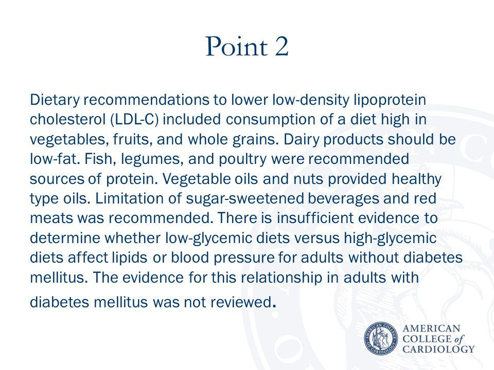 Point 2 Dietary recommendations to lower low-density lipoprotein cholesterol (LDL-C) included consumption of a diet high in vegetables, fruits, and whole grains.