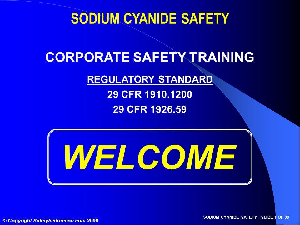 SODIUM CYANIDE SAFETY - SLIDE 1 OF 98 © Copyright SafetyInstruction.com 2006 WELCOME SODIUM CYANIDE SAFETY CORPORATE SAFETY TRAINING REGULATORY STANDA