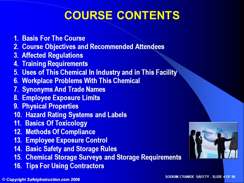 SODIUM CYANIDE SAFETY - SLIDE 4 OF 98 © Copyright SafetyInstruction.com 2006 COURSE CONTENTS 1. Basis For The Course 2. Course Objectives and Recommen