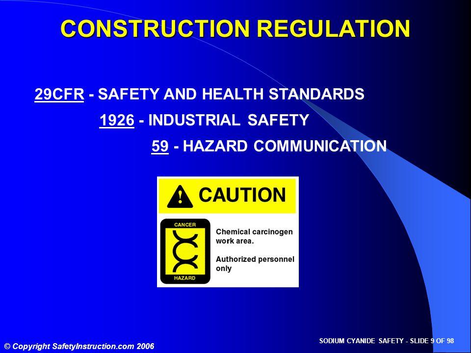 SODIUM CYANIDE SAFETY - SLIDE 9 OF 98 © Copyright SafetyInstruction.com 2006 29CFR - SAFETY AND HEALTH STANDARDS 1926 - INDUSTRIAL SAFETY 59 - HAZARD
