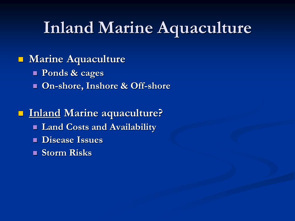 Inland Marine Aquaculture Marine Aquaculture Marine Aquaculture Ponds & cages Ponds & cages On-shore, Inshore & Off-shore On-shore, Inshore & Off-shor