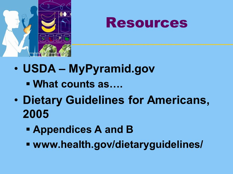 Resources USDA – MyPyramid.gov  What counts as….