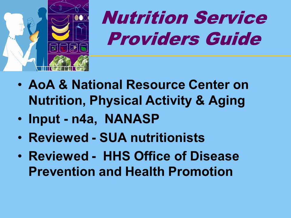 Nutrition Service Providers Guide AoA & National Resource Center on Nutrition, Physical Activity & Aging Input - n4a, NANASP Reviewed - SUA nutritionists Reviewed - HHS Office of Disease Prevention and Health Promotion