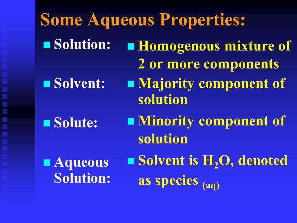 Some Aqueous Properties: n n Solution: n n Solvent: n n Solute: n n Aqueous Solution: n Homogenous mixture of 2 or more components n Majority componen