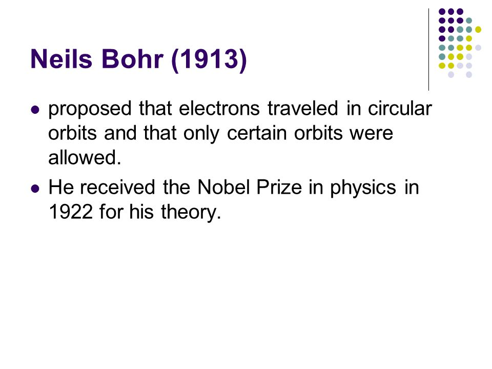 proposed that electrons traveled in circular orbits and that only certain orbits were allowed. He received the Nobel Prize in physics in 1922 for his