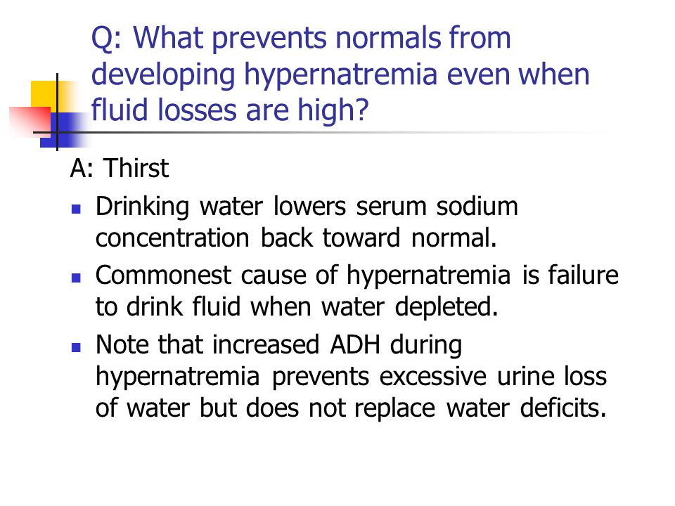 Q: What prevents normals from developing hypernatremia even when fluid losses are high.