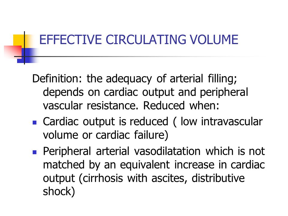EFFECTIVE CIRCULATING VOLUME Definition: the adequacy of arterial filling; depends on cardiac output and peripheral vascular resistance.