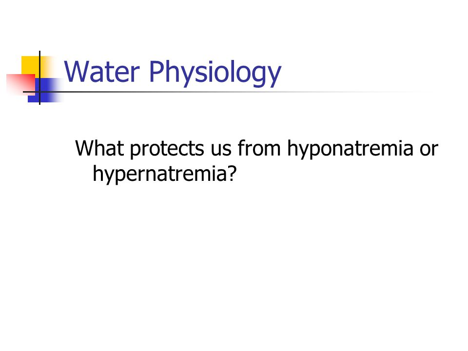 Water Physiology What protects us from hyponatremia or hypernatremia
