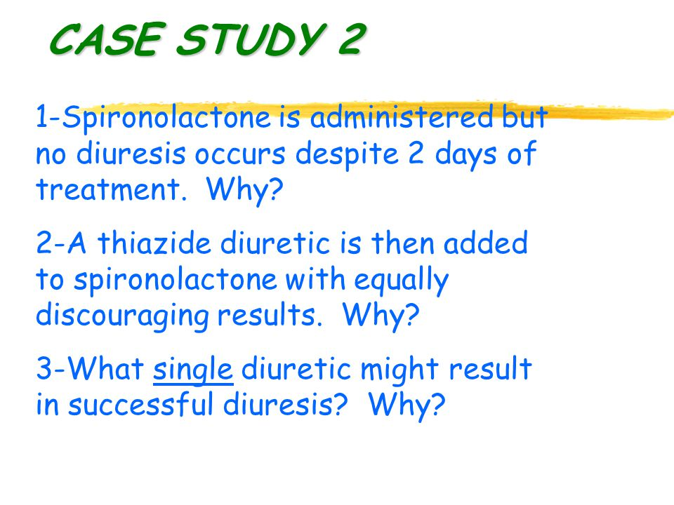 1-Spironolactone is administered but no diuresis occurs despite 2 days of treatment.