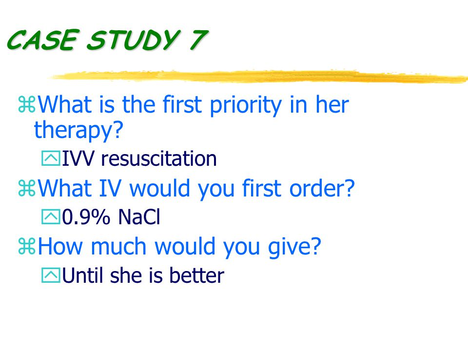 CASE STUDY 7 z What is the first priority in her therapy.
