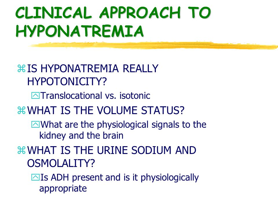 CLINICAL APPROACH TO HYPONATREMIA zIS HYPONATREMIA REALLY HYPOTONICITY.
