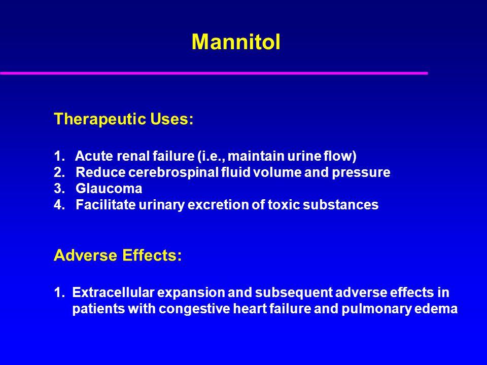 Therapeutic Uses: 1. Acute renal failure (i.e., maintain urine flow) 2.