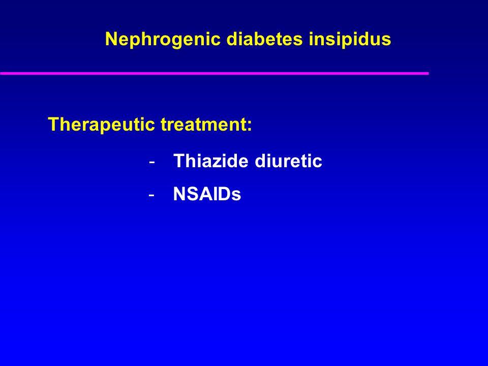 Nephrogenic diabetes insipidus -Thiazide diuretic Therapeutic treatment: -NSAIDs