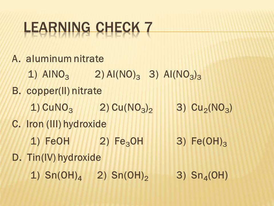 A. aluminum nitrate 1) AlNO 3 2) Al(NO) 3 3) Al(NO 3 ) 3 B.