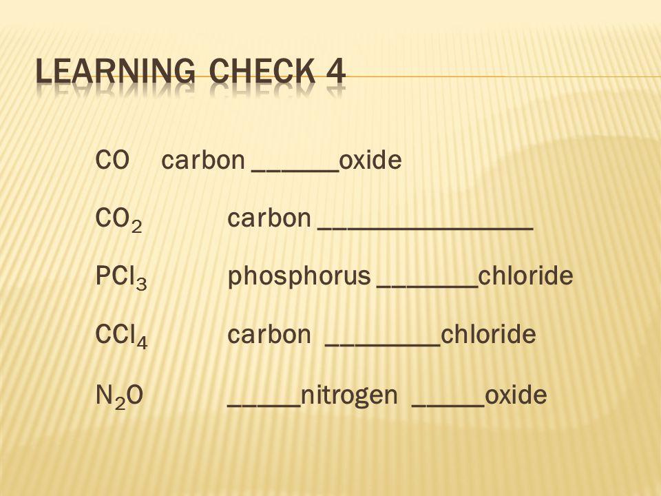 CO carbon ______oxide CO 2 carbon _______________ PCl 3 phosphorus _______chloride CCl 4 carbon ________chloride N 2 O_____nitrogen _____oxide