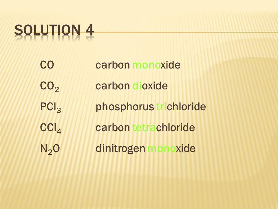 CO carbon monoxide CO 2 carbon dioxide PCl 3 phosphorus trichloride CCl 4 carbon tetrachloride N 2 Odinitrogen monoxide