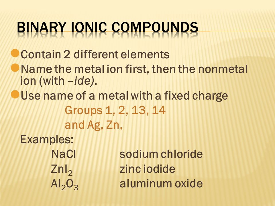 Contain at least 3 elements Name the nonmetals as a polyatomic ion Examples: NaNO 3 Sodium nitrate K 2 SO 4 Potassium sulfate Al(HCO 3 ) 3 Aluminum hydrogen carbonate