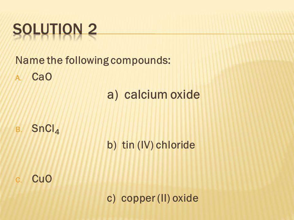 A.aluminum nitrate 3) Al(NO 3 ) 3 B. copper(II) nitrate 2) Cu(NO 3 ) 2 C.