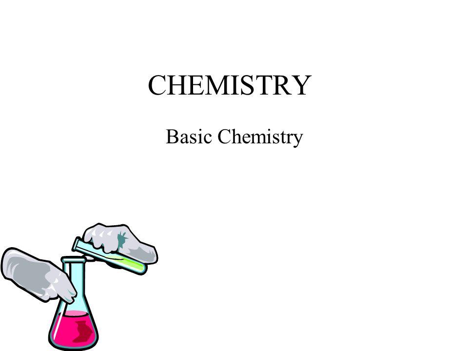 CHEMISTRY Basic Chemistry