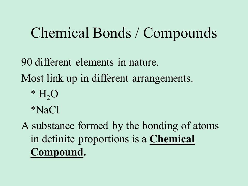 Chemical Bonds / Compounds 90 different elements in nature.
