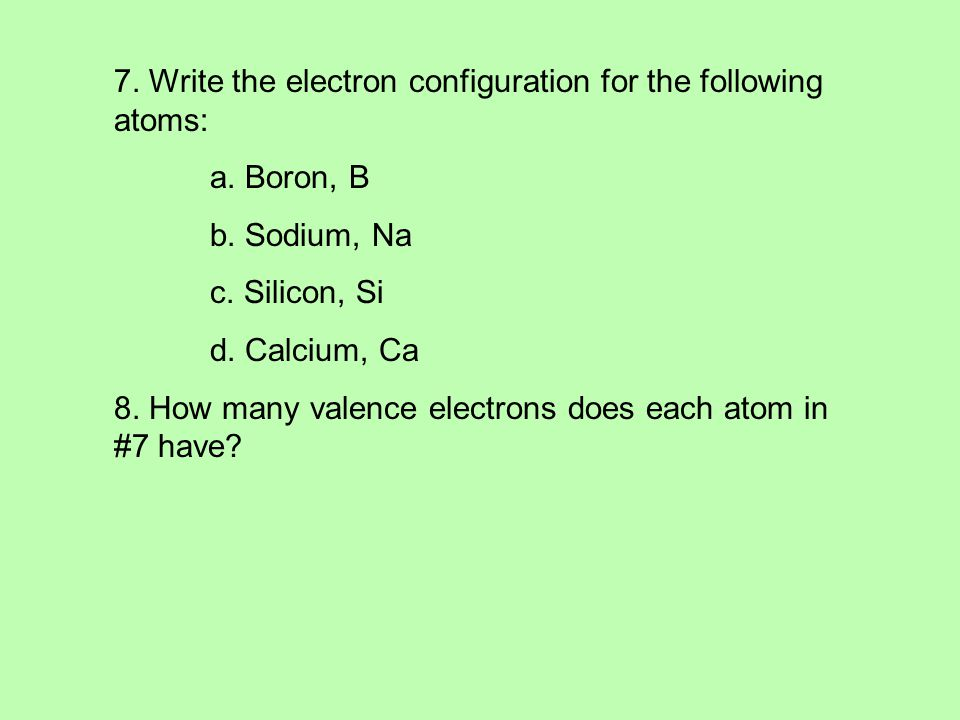 7. Write the electron configuration for the following atoms: a.