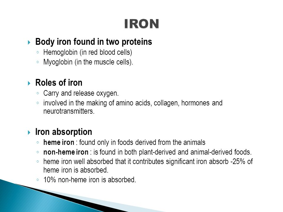  Body iron found in two proteins ◦ Hemoglobin (in red blood cells) ◦ Myoglobin (in the muscle cells).