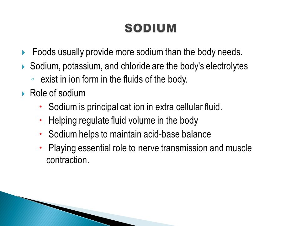  Foods usually provide more sodium than the body needs.