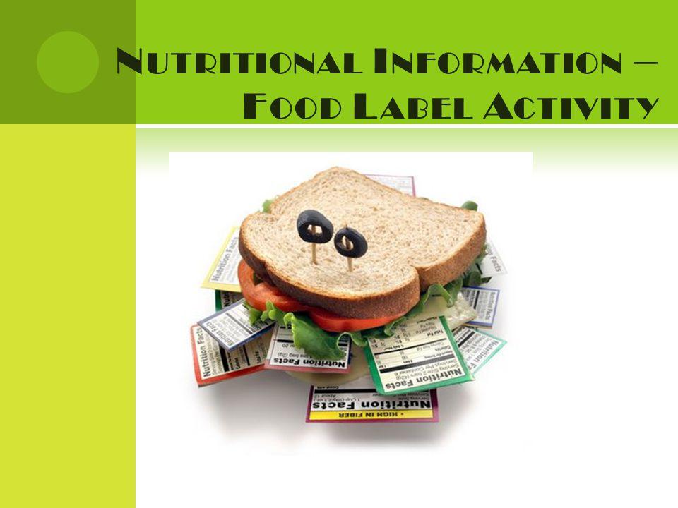 N UTRITIONAL I NFORMATION – F OOD L ABEL A CTIVITY