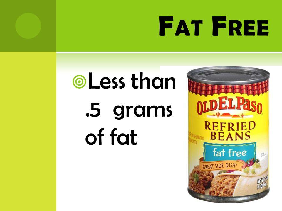 L OW F AT 3 grams of fat or less