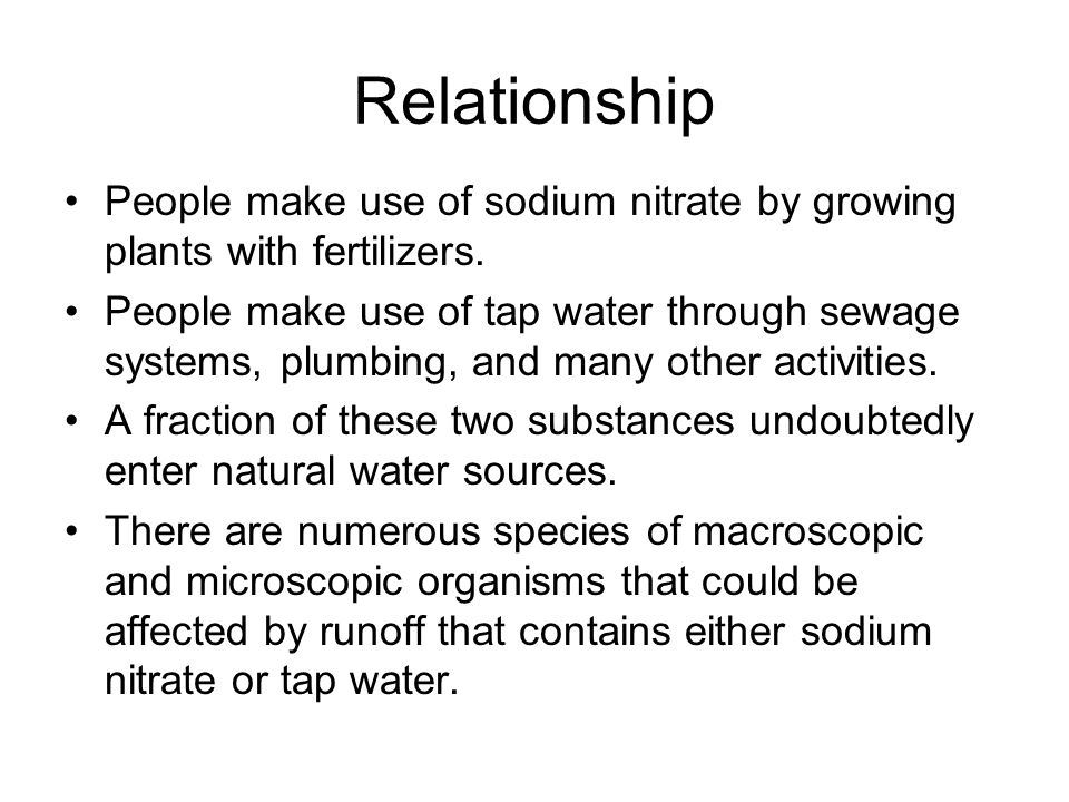 Relationship People make use of sodium nitrate by growing plants with fertilizers. People make use of tap water through sewage systems, plumbing, and