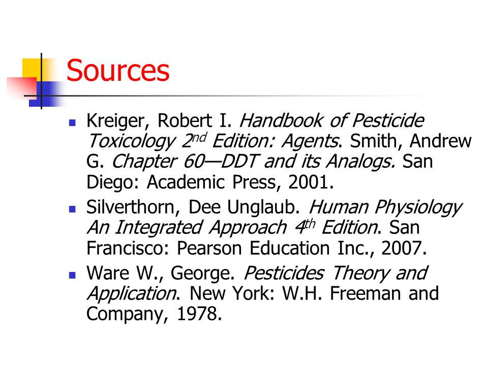 Sources Kreiger, Robert I. Handbook of Pesticide Toxicology 2 nd Edition: Agents. Smith, Andrew G. Chapter 60—DDT and its Analogs. San Diego: Academic