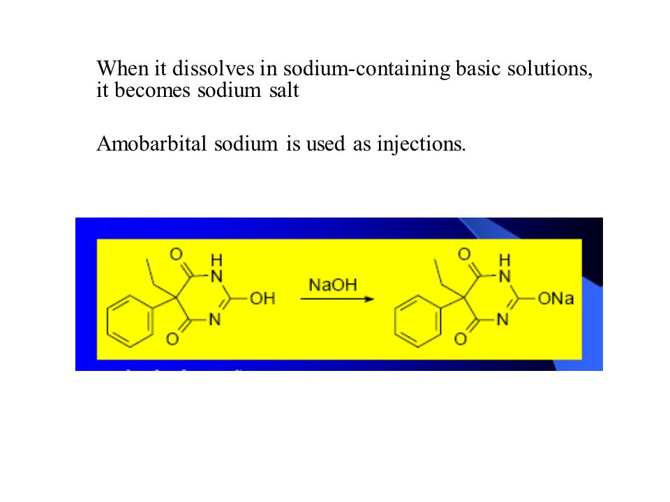 When it dissolves in sodium-containing basic solutions, it becomes sodium salt Amobarbital sodium is used as injections.