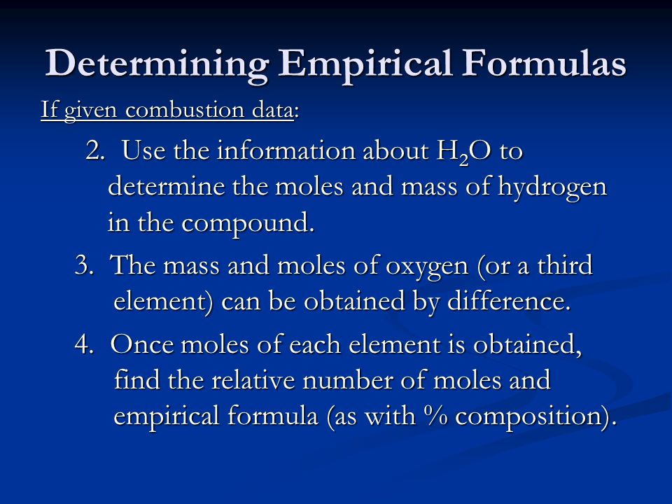 Determining Empirical Formulas If given combustion data: 2.